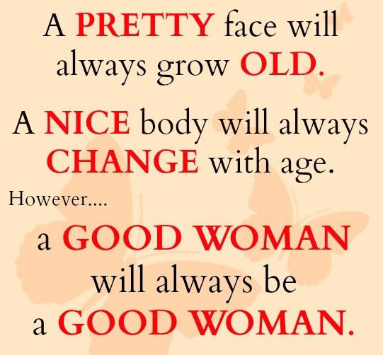 1292570879-a-pretty-face-will-always-grow-old-a-nice-body-will-always-change-with-age-however-a-good-woman-will-always-be-a-good-woman
